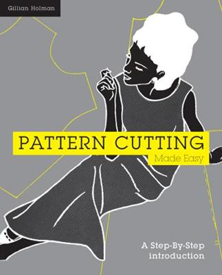 Pattern Cutting Made Easy: A Step by Step Introduction - Holman, Gillian