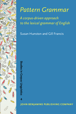 Pattern Grammar: A Corpus-Driven Approach to the Lexical Grammar of English - Hunston, Susan, and Francis, Gill, Dr.