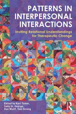 Patterns in Interpersonal Interactions: Inviting Relational Understandings for Therapeutic Change - Tomm, Karl (Editor), and St George, Sally (Editor), and Wulff, Dan (Editor)