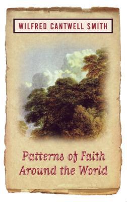 Patterns of Faith Around the World - Smith, Wilfred Cantwell, and Smith, William, and Cantwell Smith, Wilfred