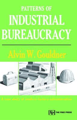 Patterns of Industrial Bureaucracy - Gouldner, Alvin W, Professor