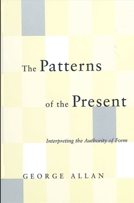 Patterns of the Present the: Interpreting the Authority of Form - Allan, George