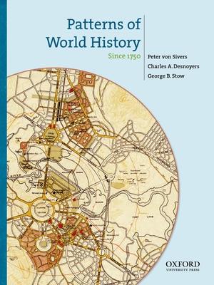 Patterns of World History, Volume 3: Since 1750 - Von Sivers, Peter