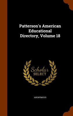Patterson's American Educational Directory, Volume 18 - Anonymous