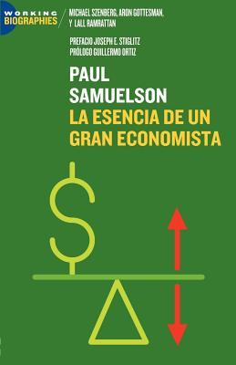 Paul A. Samuelson: La Esencia de Un Gran Economista - Szenberg, Michael, and Gottesman, Aron Ramrattan, and Joseph Stglitz, Guillermo Ortmz (Prologue by)