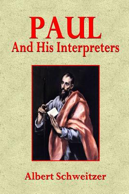 Paul and His Interpreters: A Critical History - Schweitzer, Albert, Dr., and Montgomery, W (Translated by)