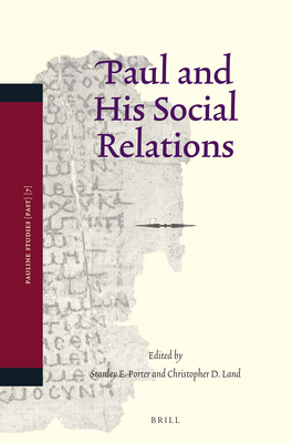 Paul and His Social Relations - Porter, Stanley E (Editor), and Land, Christopher D (Editor)