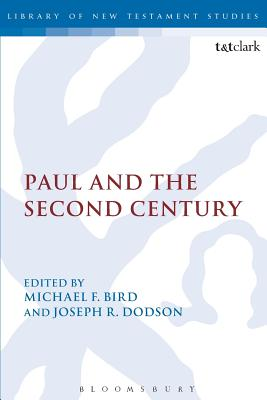 Paul and the Second Century - Bird, Michael F. (Editor), and Dodson, Joseph R. (Editor)