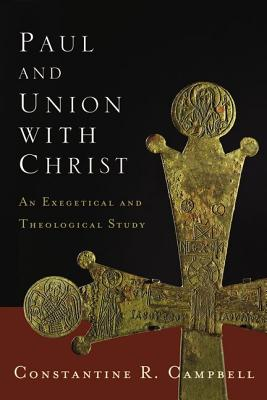 Paul and Union with Christ: An Exegetical and Theological Study - Campbell, Constantine R