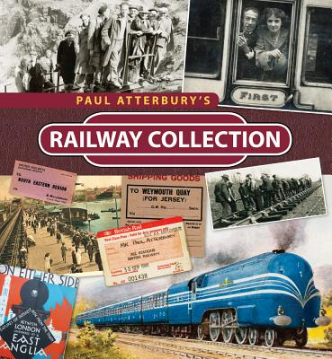 Paul Atterbury's Railway Collection - Atterbury, Paul