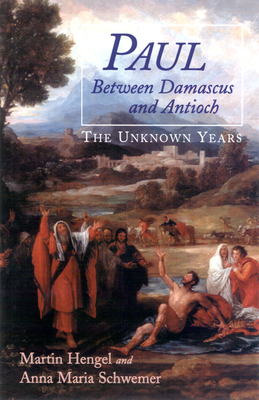 Paul Between Damascus and Antioch: The Unknown Years - Hengel, Martin, and Schwemer, Anna Maria