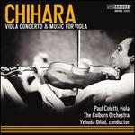 Paul Chihara: Viola Concerto & Music for Viola