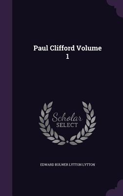 Paul Clifford Volume 1 - Lytton, Edward Bulwer Lytton, Sir