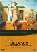 Paul Delvaux: The Sleepwalker of Saint Idesbald - Adrian Maben