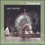 Paul Dresher: Cage Machine
