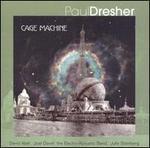 Paul Dresher: Cage Machine