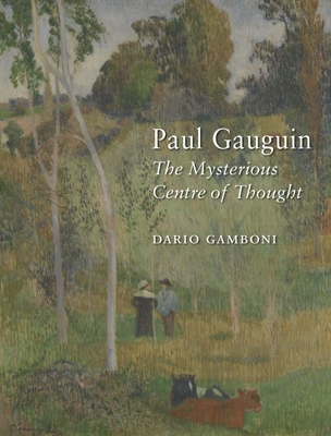 Paul Gauguin: The Mysterious Centre of Thought - Gamboni, Dario