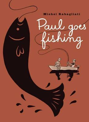 Paul Goes Fishing - Rabagliati, Michel