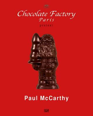 Paul McCarthy: Chocolate Factory Paris, Pretext - McCarthy, Paul