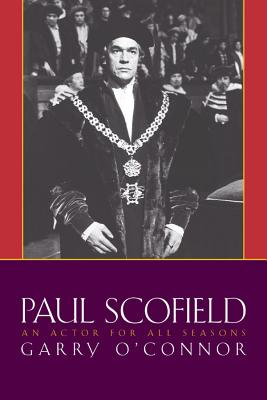 Paul Scofield: An Actor for All Seasons - O'Connor, Garry
