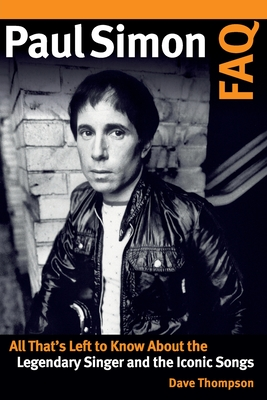 Paul Simon FAQ: All That's Left to Know about the Legendary Singer and the Iconic Songs - Thompson, Dave
