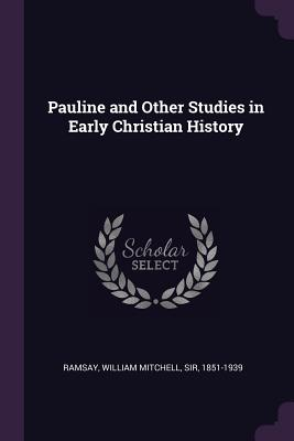 Pauline and Other Studies in Early Christian History - Ramsay, William Mitchell