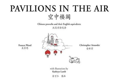 Pavilions in the Air: Chinese Proverbs and Their English Equivalents - Lamb, Kathryn