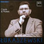 Pawel Lukaszewski: Carols & Motets