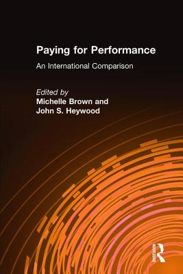 Paying for Performance: An International Comparison - Brown, Michelle (Editor), and Heywood, John S (Editor), and Mitchell, Daniel J B (Foreword by)
