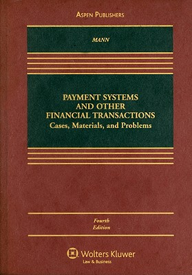 Payment Systems and Other Financial Transactions: Cases, Materials, and Problems - Mann, Ronald J