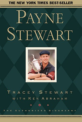 Payne Stewart: The Authorized Biography - Stewart, Tracey, and Abraham, Ken, and Hicks, Mike (Foreword by)