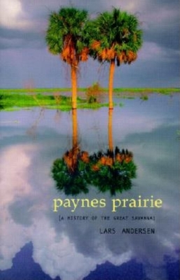 Payne's Prairie: A History of the Great Savanna - Anderson, Lars