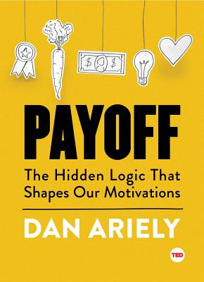 Payoff: The Hidden Logic That Shapes Our Motivations - Ariely, Dan, Dr.