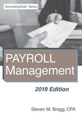 Payroll Management: 2019 Edition - Bragg, Steven M