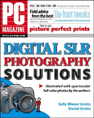 PC Magazine Digital SLR Photography Solutions - Grotta, Sally Wiener, and Grotta, Daniel
