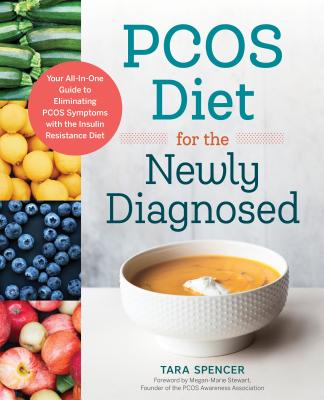 Pcos Diet for the Newly Diagnosed: Your All-In-One Guide to Eliminating Pcos Symptoms with the Insulin Resistance Diet - Spencer, Tara, and Stewart, Megan-Marie (Foreword by)