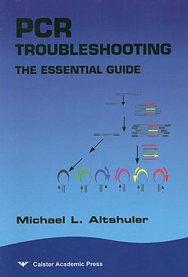 PCR Troubleshooting: The Essential Guide - Altshuler, Michael L