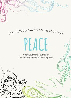 Peace: 10 Minutes a Day to Color Your Way - Kaufmann, Cher