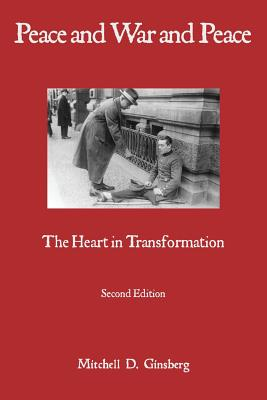 Peace and War and Peace: The Heart in Transformation - Ginsberg, Mitchell D