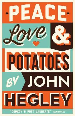 Peace, Love & Potatoes - Hegley, John