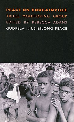 "Peace on Bougainville: Truce Monitoring Group: ""Gudpela Nius Bilong Peace"" - Adams, Rebecca (Editor)"