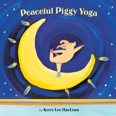Peaceful Piggy Yoga - MacLean, Kerry Lee