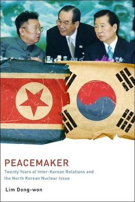 Peacemaker: Twenty Years of Inter-Korean Relations and the North Korean Nuclear Issue - Dong-Won, Lim