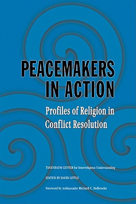 Peacemakers in Action: Profiles of Religion in Conflict Resolution - Little, David (Editor), and Tanenbaum Center for Interreligious Understanding