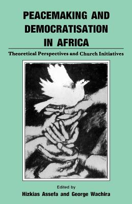 Peacemaking and Democratisation in Africa. Theoretical Perspectives and Church Initiatives - Assefa, Hizkias (Editor)