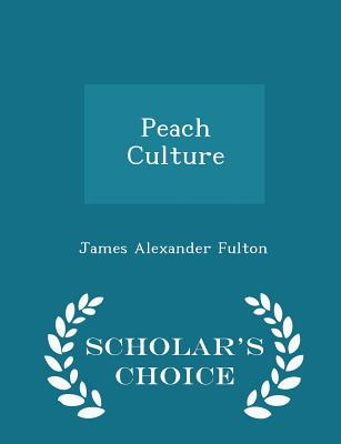 Peach Culture - Scholar's Choice Edition - Fulton, James Alexander