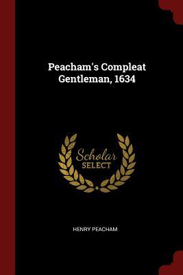 Peacham's Compleat Gentleman, 1634 - Peacham, Henry