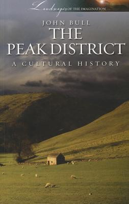 Peak District: A Cultural History - Bull, John, Dr.