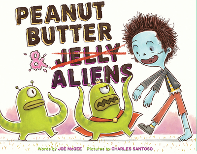 Peanut Butter & Aliens: A Zombie Culinary Tale - McGee, Joe