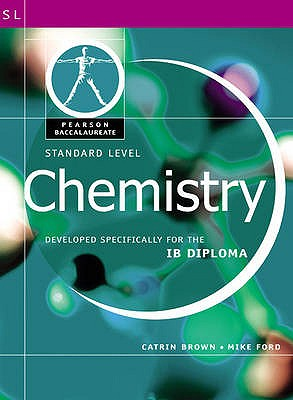 Pearson Baccalaureate: Standard Level Chemistry for the IB Diploma - Brown, Catrin, and Ford, Mike